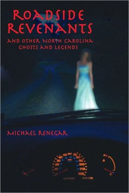 Roadside Revenants and Other North Carolina Ghosts and Legends