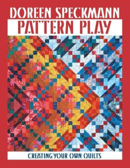 Pattern Play: Creating Your Own Quilts (Print On Demand Edition)
