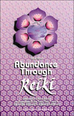 ABUNDANCE THROUGH REIKI: UNIVERSAL LIFE FORCE ENER