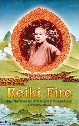 Reiki Fire: New Information about the Origins of the Reiki: A Complete Manual
