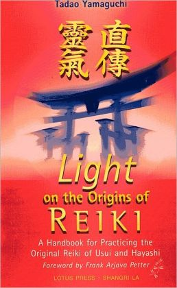 Light on the Origins of Reiki: A Handbook for Practicing the Original Reiki of Usui and Hayashi