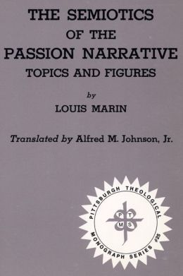 The Semiotics of the Passion Narrative: Topics and Figures