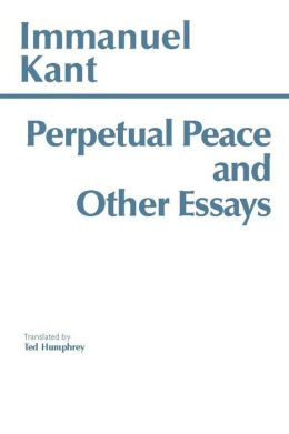 PERPETUAL PEACE & OTHER ESSAYS