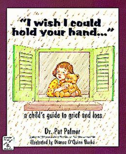 I Wish I Could Hold Your Hand--: A Child's Guide to Grief and Loss