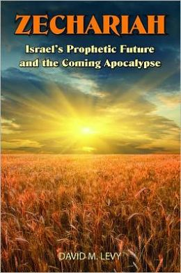 Zechariah: Israel's Prophetic Future and the Coming Apocalypse