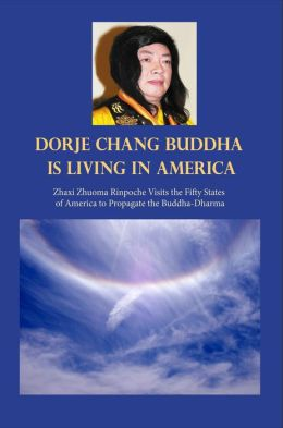 H.H. Dorje Chang Buddha III Is Living in America: Zhaxi Zhuoma Rinpoche Visits the Fifty States of America to Propagate the Buddha-Dharma