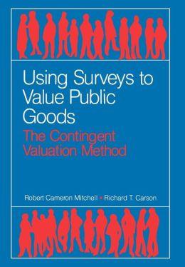 Using Surveys to Value Public Goods: The Contingent Valuation Method