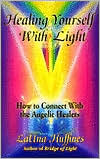 Healing Yourself with Light: How to Connect with the Angelic Healers