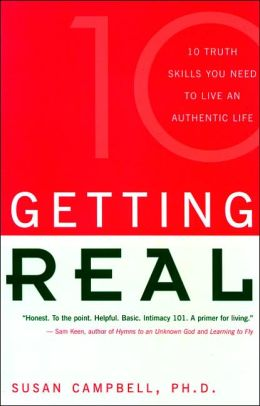 Getting Real: 10 Truth Skills You Need to Live an Authentic Life