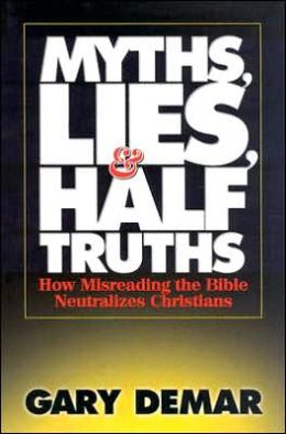 Myths, Lies, and Half Truths: How Misreading the Bible Neutralizes Christians