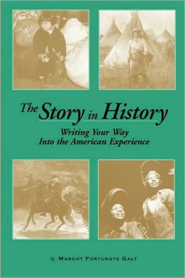 The Story in History: Wrting Your Way Into the American Experience