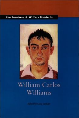 The Teachers and Writers Guide to William Carlos Williams