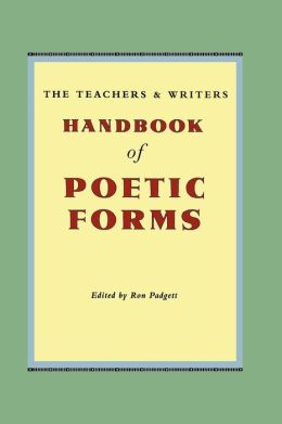 The Teachers and Writers Handbook of Poetic Forms