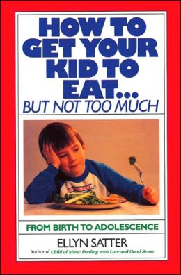 How to Get Your Kid to Eat . . . But Not Too Much