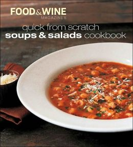 Quick from Scratch Soups and Salads Cookbook