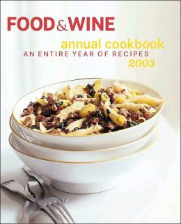 Food and Wine Annual Cookbook 2003: An Entire Year of Recipes