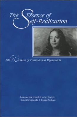 Essence of Self-Realization: The Wisdom of Paramhansa Yogananda