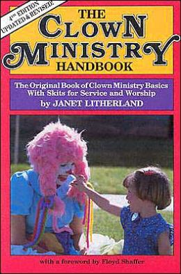 The Clown Ministry Handbook: The Original Book of Clown Ministry Basics with Skits for Service and Worship