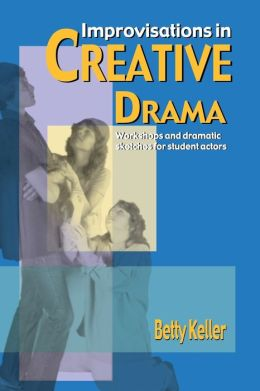 Improvisations in Creative Drama: A Program of Workshops and Dramatic Sketches for Students