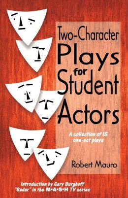 Two-Character Plays for Student Actors; A Collection of 15 One-Act Plays
