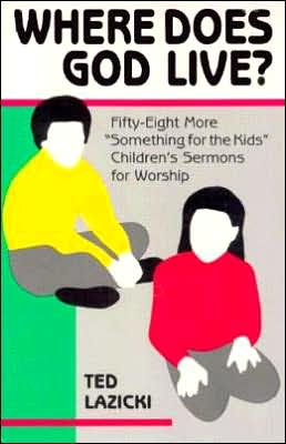 Where Does God Live?; Fifty-Eight More Something for the Kids Children's Sermons for Worship