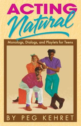Acting Natural; Monologs, Dialogs, and Playlets for Teens