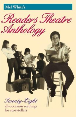 Mel White's Readers Theatre Anthology; 28 All-Occasion Readings for Storytellers