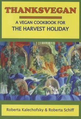 Thanksvegan: A Vegan Cookbook for the Harvest Holiday
