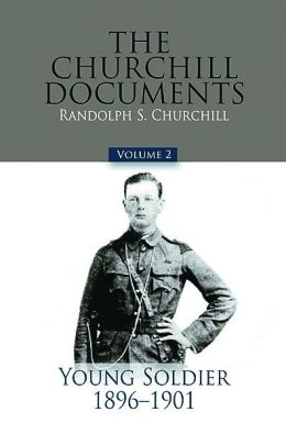 The Churchill Documents: Young Soldier, 1896-1901
