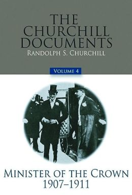 The Churchill Documents: Minister of the Crown, 1907-11