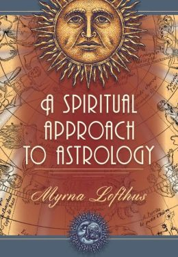 A Spiritual Approach to Astrology: A Complete Textbook of Astrology