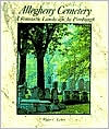Allegheny Cemetery: A Romantic Landscape in Pittsburgh