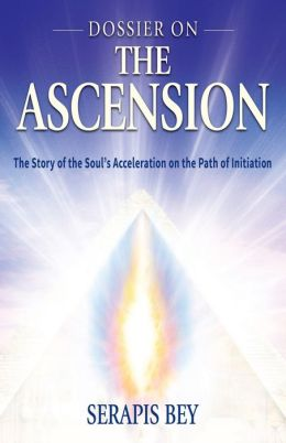 Dossier on the Ascension: The Story of the Soul's Acceleration into Higher Consciousness on the Path of Inititiation