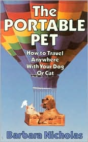 The Portable Pet: How to Travel Anywhere with Your Dog or Cat