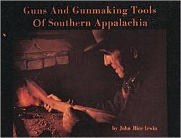 Guns and Gunmaking Tools of Southern Appalachia