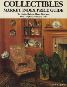 Collectibles Market Index Price Guide: To Limited Edition Plates, Figurines, Bells, Graphics, Steins and Dolls