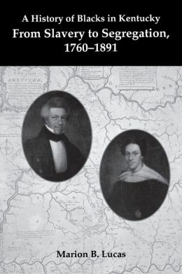 A History of Blacks in Kentucky: From Slavery to Segregation, 1760-1891