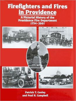 Firefighters and Fires in Providence: A Pictorial History of the Providence Fire Department, 1754-1984