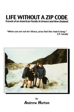 Life Without a Zip Code: Travels of an American Family in Greece and New Zealand