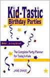 Kid-Tastic Birthday Parties: The Complete Party Planner for Today's Kids
