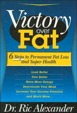 Victory over Fat: 6 Steps to Permanent Fat Loss and Super Health