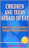 Children and Teens Afraid to Eat: Helping Youth in Today's Weight-Obsessed World