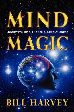 Mind Magic: Doorways into Higher Consciousness