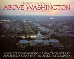 Above Washington: A Collection of Nostalgic and Contemporary Aerial Photographs of the District of Columbia