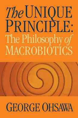 The Unique Principle: The Philosophy of Macrobiotics