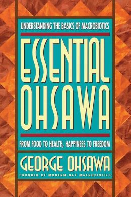 Essential Ohsawa: From Food to Health, Happiness to Freedom