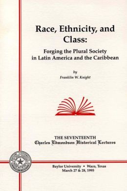 Race, Ethnicity, and Class: Forging the Plural Society in Latin America and the Caribbean