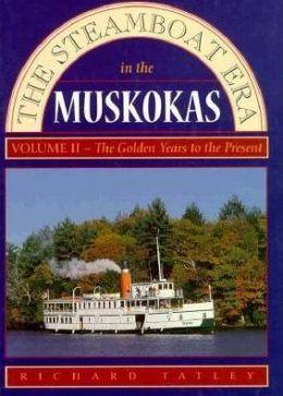 Steamboat Era in the MuskokasVolume II: Golden Years to Today