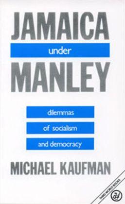 Jamaica Under Manley: Dilemmas of Socialism and Democracy