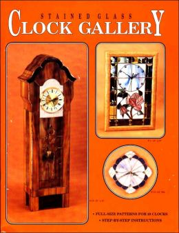 Stained Glass Clock Gallery: Full Size Patterns for 18 Clocks